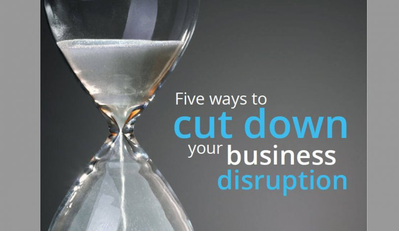 Five ways in which you can cut down disruption to your business